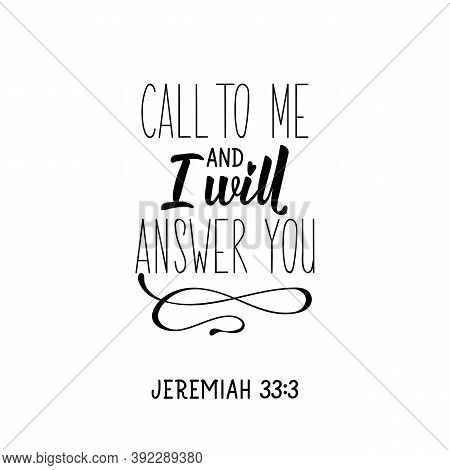 Call To Me And I Will Answer You. Lettering. Inspirational And Bible Quote. Can Be Used For Prints B