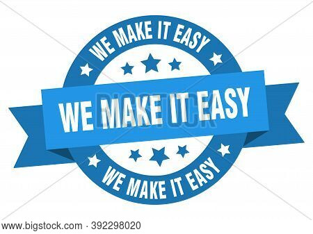 We Make It Easy Round Ribbon Isolated Label. We Make It Easy Sign