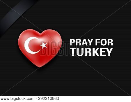 Turkey Flag In The Shape Of A Heart With A Mourning Ribbon - Banner. Pray For Turkey. National Mourn
