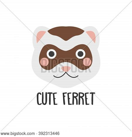 Vector Image Of A Cute Ferret Face With An Inscription On A White Background, Flat Style. Logo, Icon