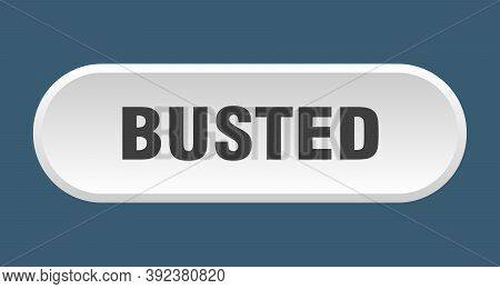 Busted Button. Busted Rounded White Sign. Busted