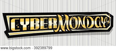 Vector Banner For Cyber Monday, Decorative Horizontal Sign Board With Unique Lettering For Words Cyb