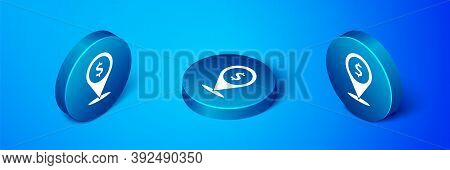 Isometric Cash Location Pin Icon Isolated On Blue Background. Pointer And Dollar Symbol. Money Locat