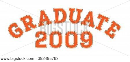 Graduated In 2009. Lettering For A Senior Class, Reunion, Or Special Event. Vector For Printing On C