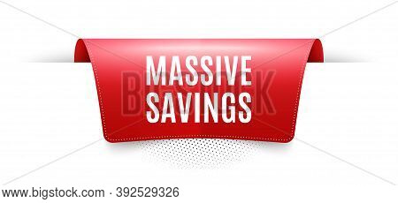 Massive Savings. Red Ribbon Label Tag. Special Offer Price Sign. Advertising Discounts Symbol. Infog