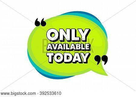 Only Available Today. Speech Bubble Banner With Quotes. Special Offer Price Sign. Advertising Discou