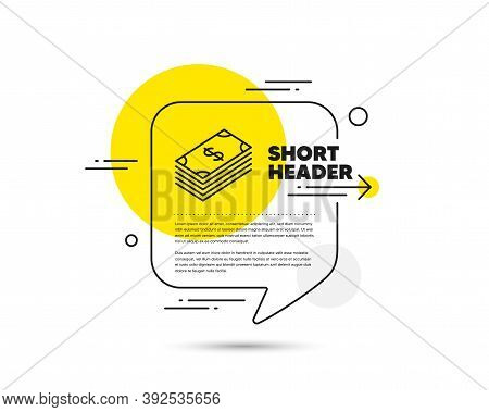 Cash Money Line Icon. Speech Bubble Vector Concept. Banking Currency Sign. Dollar Or Usd Symbol. Dol