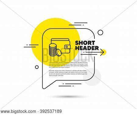 Wallet With Coins Line Icon. Speech Bubble Vector Concept. Cash Money Sign. Payment Method Symbol. P