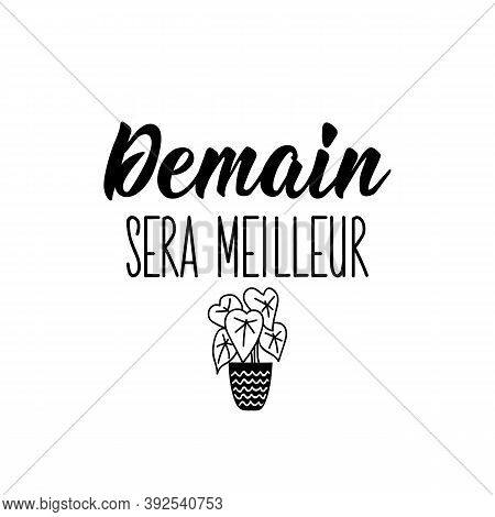 Demain Sera Meilleur. French Lettering. Translation From French -tomorrow Will Be Better. Element Fo