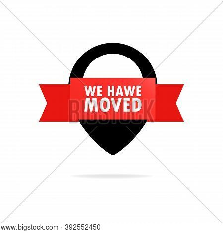 We Have Moved. Ribbon, Banner, Label. Map Location Pointer. We Have Moved New Office Address Icon Lo