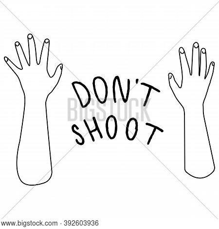 Don T Shoot Text On White Isolated Backdrop. Raised Hands Blm Emblem For Invitation Or Gift Card, So