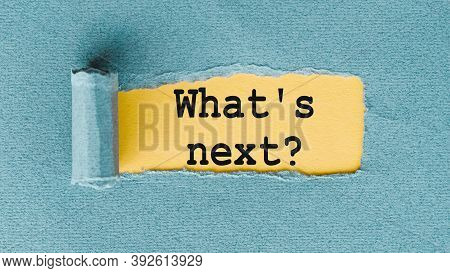 Whats Next Words Written Under Ripped And Torn Paper.