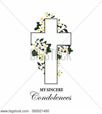 Funeral Vector Card With Cross And White Mourning Flowers, My Sincere Condolences Typography. Vintag