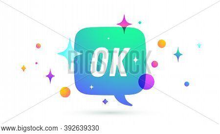 Ok. Speech Bubble. Set Of Chat Message, Cloud Talk, Speech Bubble. White Speech Bubble, Cloud Talk I
