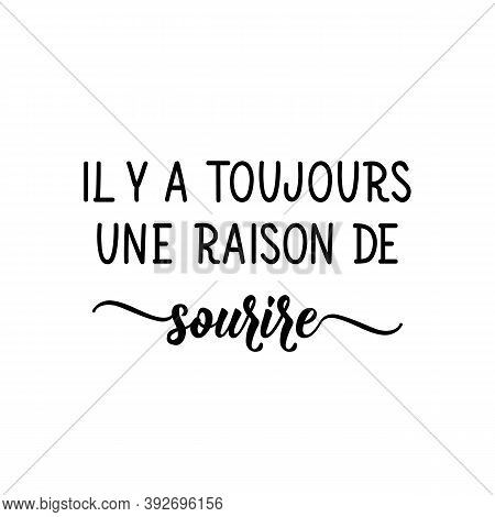 Il Y A Toujours Une Raison De Sourire. French Lettering. Translation From French - There's Always A