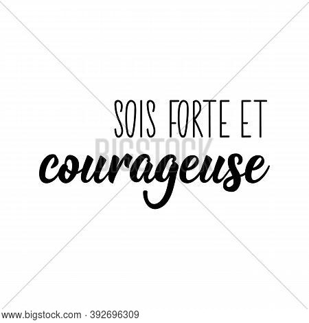 Sois Forte Et Courageuse. French Lettering. Translation From French - Be Strong And Courageous. Elem