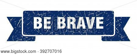 Be Brave Grunge Vintage Retro Band. Be Brave Ribbon