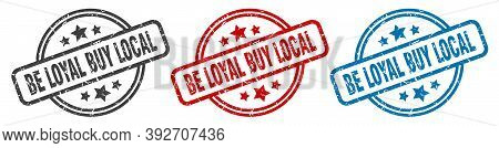 Be Loyal Buy Local Stamp. Be Loyal Buy Local Round Isolated Sign. Be Loyal Buy Local Label Set