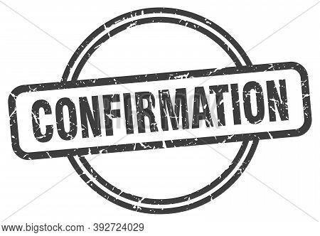 Confirmation Grunge Stamp. Confirmation Round Vintage Stamp