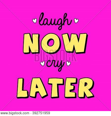 Laugh Now Cry Later Typography, Slogan Print Vector