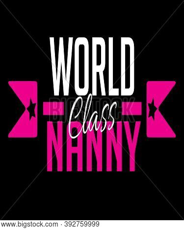 World Class Nanny Graphic With Hot Pink Text And Black Background.  Nannies Are In The Career Field