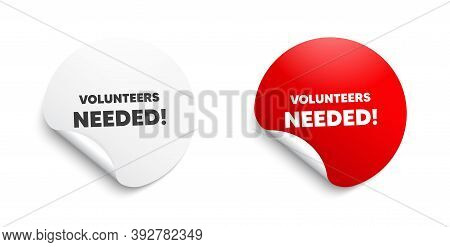 Volunteers Needed. Round Sticker With Offer Message. Volunteering Service Sign. Charity Work Symbol.