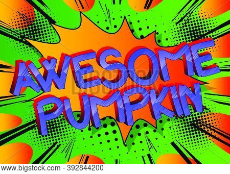 Awesome Pumpkin Comic Book Style Cartoon Words On Abstract Colorful Comics Background.