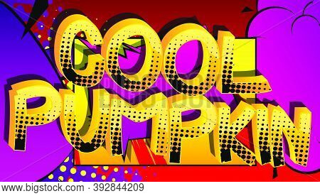 Cool Pumpkin Comic Book Style Cartoon Words On Abstract Colorful Comics Background.