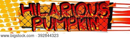 Hilarious Pumpkin Comic Book Style Cartoon Words On Abstract Colorful Comics Background.