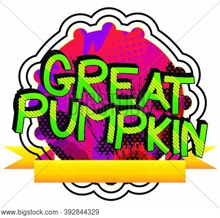 Great Pumpkin Comic Book Style Cartoon Words On Abstract Colorful Comics Background.
