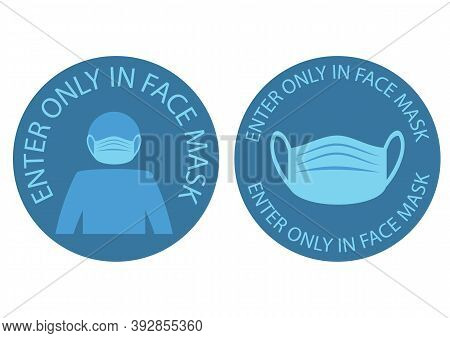 Only In Mask Enter. Warning And Attention Icon Sticker. The Human Face Is Protected From Virus. Prev