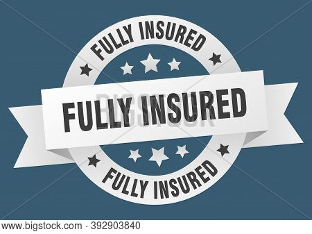 Fully Insured Round Ribbon Isolated Label. Fully Insured Sign