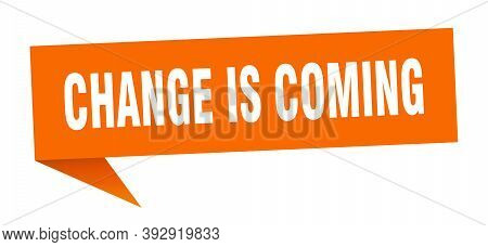 Change Is Coming Banner. Change Is Coming Speech Bubble. Change Is Coming Sign