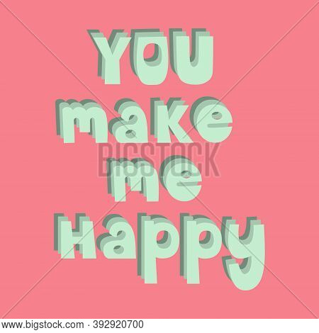 You Make Me Happy. Inscription. Handwritten Inscription.valentine's Day Greeting Card. Design For T-