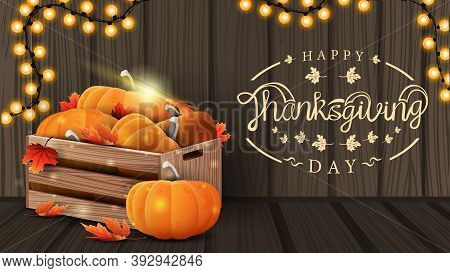 Happy Thanksgiving, Creative Greeting Postcard With Beautiful Logo, Wood Background And Wooden Crate