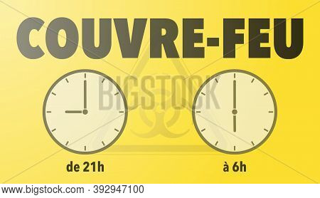 Covid-19 Coronavirus Pandemic Curfew From 21h To 6h, 9pm To 6am, In French Language Vector Illustrat