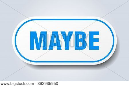 Maybe Sign. Rounded Isolated Button. White Sticker