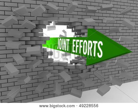 Arrow with words Joint Efforts breaking brick wall. Concept 3D illustration.