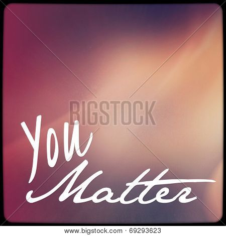 Inspirational Typographic Quote - you matter