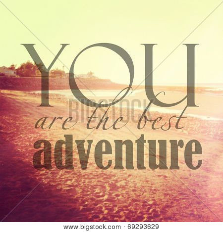 Inspirational Typographic Quote - You are the best adventure