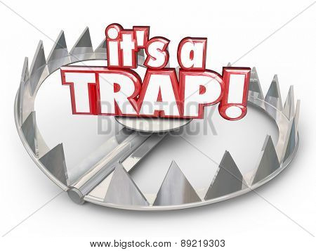 It's a Trap word in red 3d letters on a steel bear trap to illustrate a dangerous trick, scam or bad situation poster