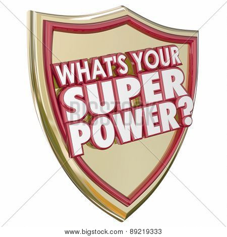 What's Your Super Power words in 3d letters on a gold shield to illustrate mighty force, special ability or capability to get a job done