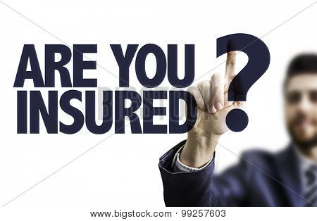 Business man pointing the text: Are You Insured?
