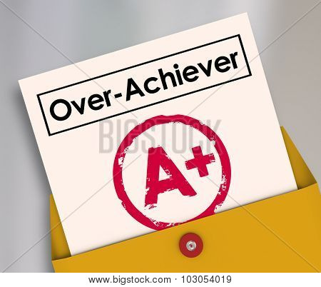 Overachiever word on a report card and A Plus grade to illustrate a student, worker, performer or employee who goes above and beyond to get a perfect score