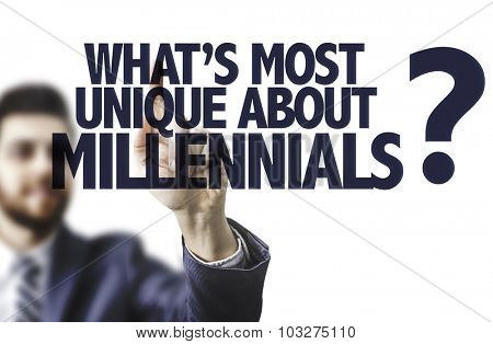 Business man pointing the text: Whats Most Unique About Millennials?