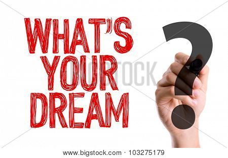 Hand with marker writing: Whats Your Dream?