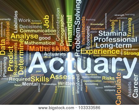 Background concept wordcloud illustration of actuary glowing light