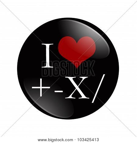 I Love Math button A black and red button with Math symbols and a heart isolated on a white background poster