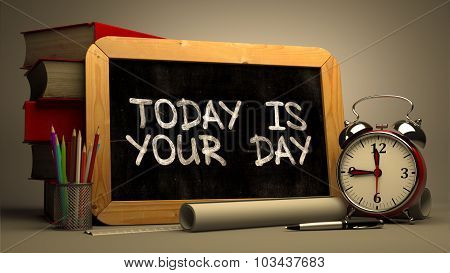 Today is Your Day - Handwritten on Chalkboard.
