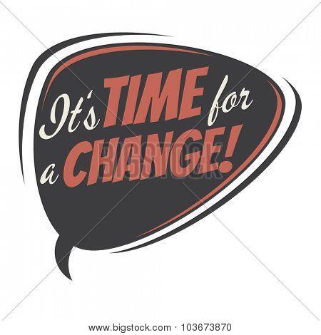 it's time for a change retro speech bubble